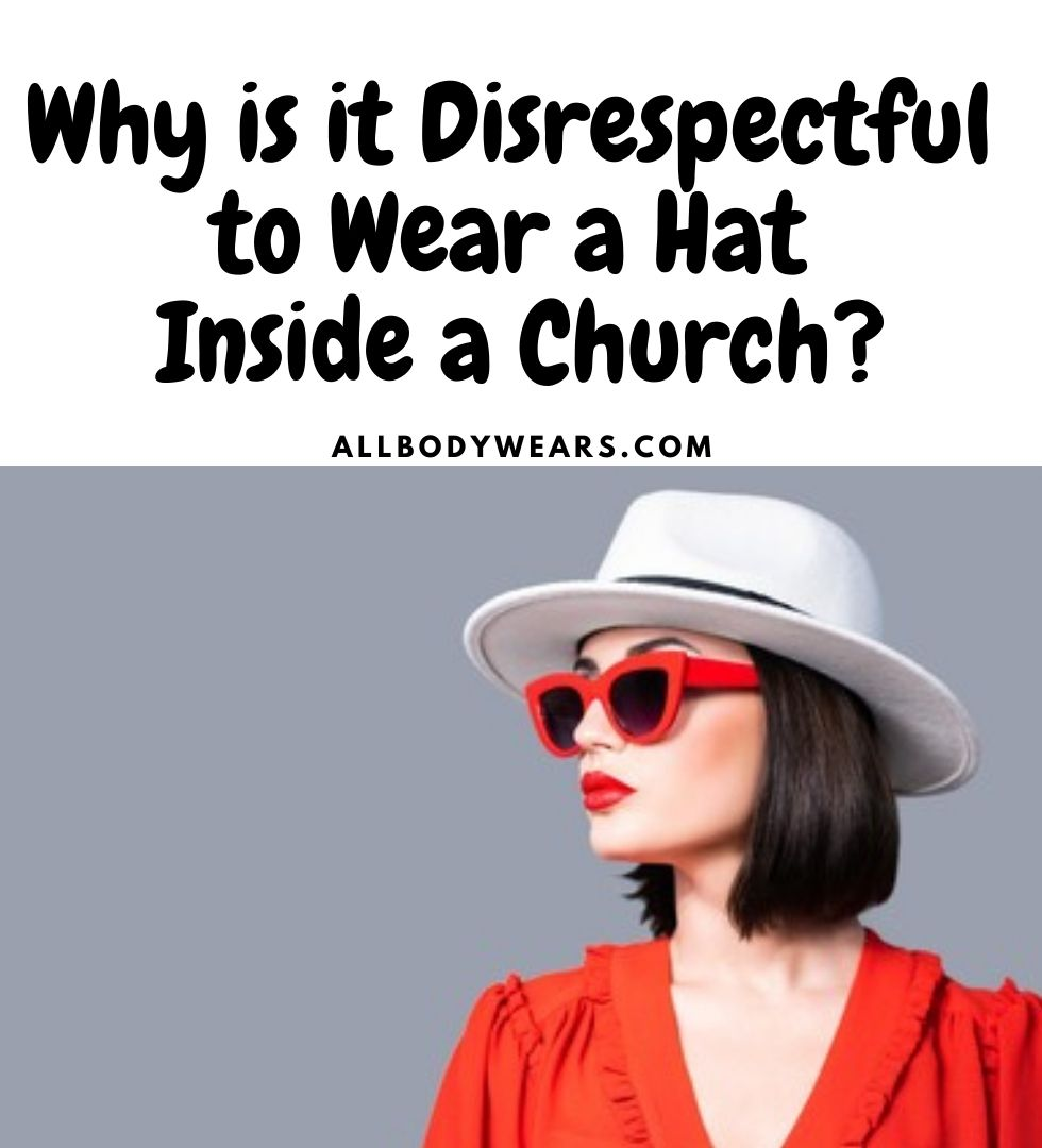 Why is it Disrespectful to Wear a Hat Inside a Church