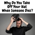 Why Do You Take Off Your Hat When Someone Dies