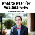What to Wear for Visa Interview