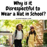 Why is it Disrespectful to Wear a Hat in School?