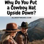Why Do You Put a Cowboy Hat Upside Down?