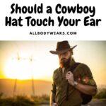 Should a Cowboy Hat Touch Your Ear