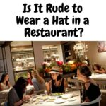 Is It Rude to Wear a Hat in a Restaurant