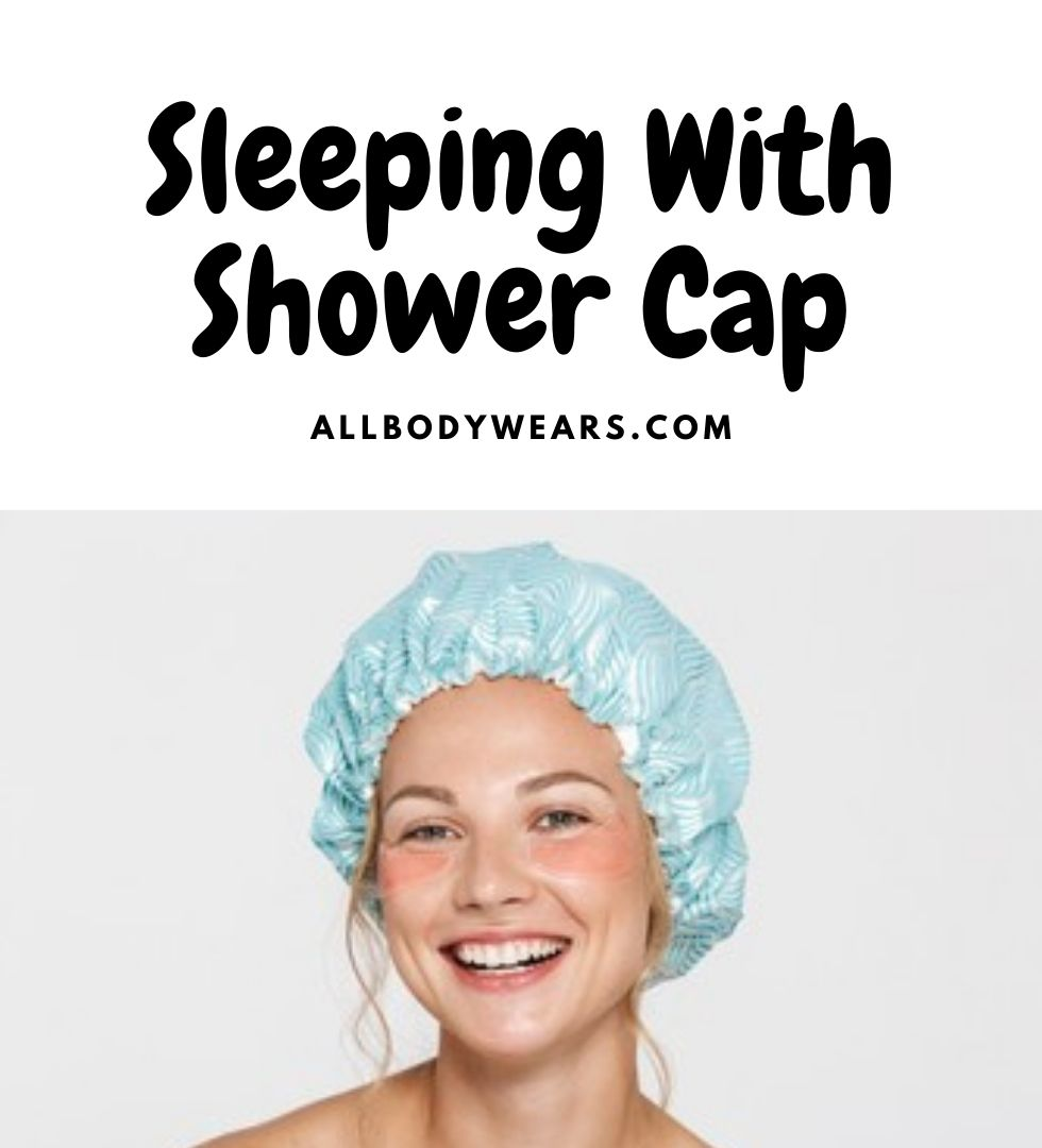 Sleeping With Shower Cap